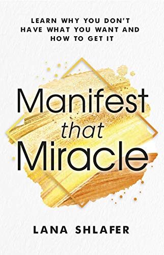 Manifest that Miracle: Learn Why You Don't Have What You Want and How to Get It