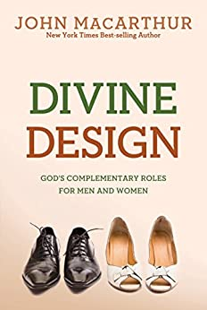 Divine Design: God's Complementary Roles for Men and Women by [John F. MacArthur]