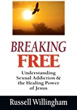 Breaking Free: Understanding Sexual Addiction the Healing Power of Jesus