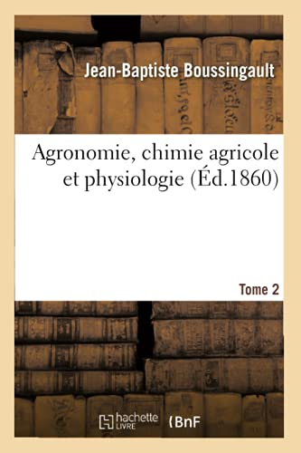 Agronomie, chimie agricole et physiologie. Tome 2