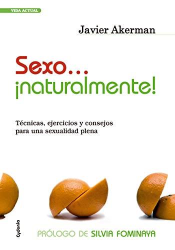 Sexo... ¡Naturalmente!: TÉCNICAS, EJERCICIOS Y CONSEJOS PARA UNA SEXUALIDAD PLENA (Vida Actual nº 3)