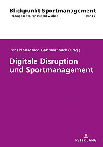 Digitale Disruption und Sportmanagement (Blickpunkt Sportmanagement 6)