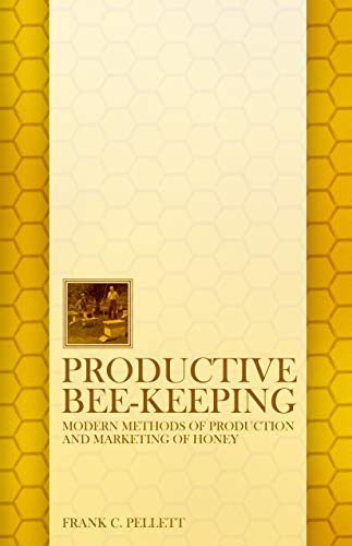 Productive Bee-Keeping; Modern Methods of Production and Marketing of Honey