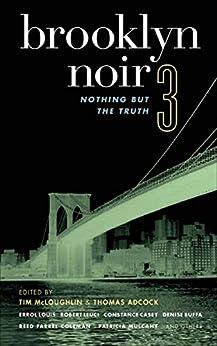 Brooklyn Noir 3: Nothing But the Truth (Akashic Noir) by [Tim McLoughlin, Thomas Adcock, Errol Louis, Robert Leuci, Constance Casey, Denise Buffa, Reed Farrel Coleman, Patricia Mulcahy]