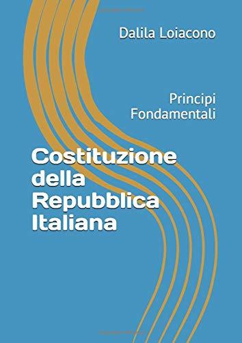 Costituzione della Repubblica Italiana: Principi Fondamentali