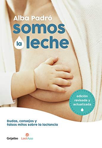 Somos la leche (edición revisada y actualizada): Dudas, consejos y falsos mitos sobre la lactancia (Embarazo, bebé y niño)