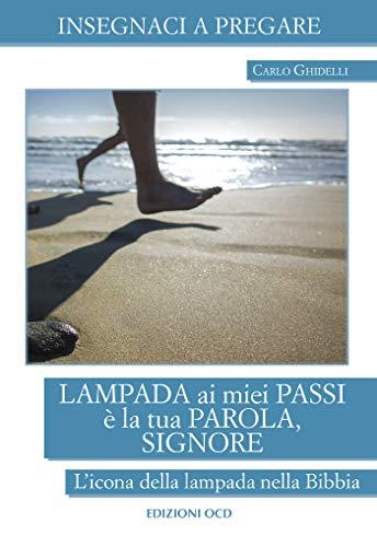 Lampada ai miei passi è la tua parola, Signore: L'icona della lampada nella Bibbia (Insegnaci a pregare) (Italian Edition)