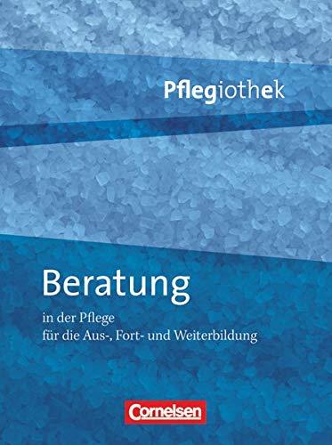 Pflegiothek - Für die Aus-, Fort- und Weiterbildung - Einführung und Vertiefung für die Aus-, Fort-, und Weiterbildung: Beratung in der Pflege - Fachbuch