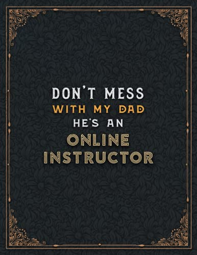 Online Instructor Lined Notebook - Don't Mess With My Dad He's An Online Instructor Job Title Working Cover To Do List Journal: Planning, A4, ... Cute, Home Budget, 21.59 x 27.94 cm, Teacher