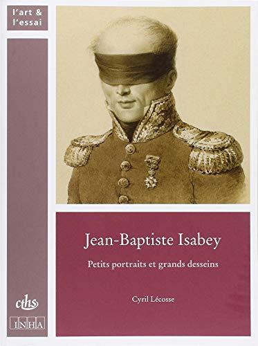 Jean-Baptiste Isabey : Petits portraits et grands desseins