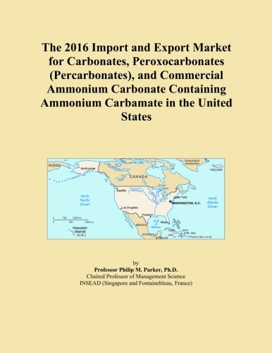 The 2016 Import and Export Market for Carbonates, Peroxocarbonates (Percarbonates), and Commercial Ammonium Carbonate Containing Ammonium Carbamate in the United States
