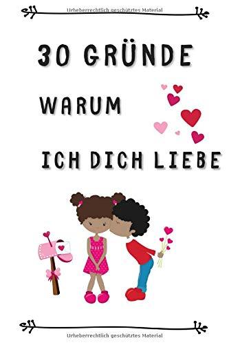 Valentinstagsgeschenk für Sie: 30 Gründe warum ich dich liebe: Ein schönerer Liebesbeweis mit 30 selbst geschriebenen Gründen der Liebe gibt es für eine Frau kaum
