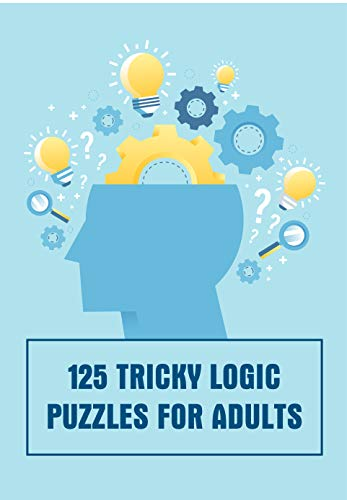 125 Tricky Logic Puzzles For Adults: Brain Teasers, Wooden Blocks Puzzle Brain Teasers (English Edition)