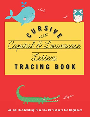 Cursive Capital and Lowercase Letters Tracing Book: Animal Handwriting Practice Worksheets for Beginners (Activity Books for Awesome Kids!)