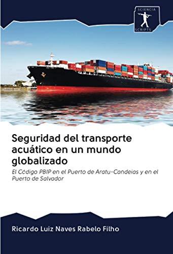 Seguridad del transporte acuático en un mundo globalizado: El Código PBIP en...