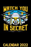 Watch You In Secret Calendar 2022: Funny Camera & Video Drone Saying Themed Calendar 2022 Cover Appointment Planner Book & Organizer For Daily Notes
