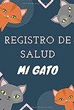 Mi Gato : Registro De Salud: Libro de salud veterinaria, Cuaderno de seguimiento práctico para mi gato, seguimiento de la evolución de peso, altura, vacuna, cuidados