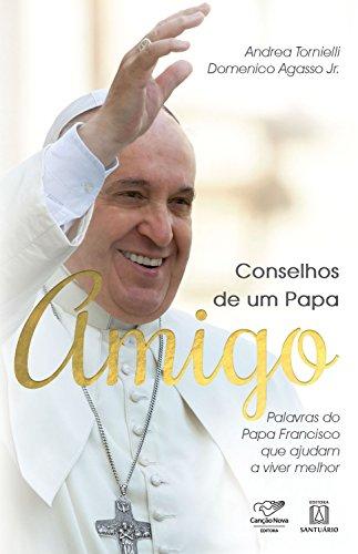 Conselhos de um Papa amigo: Palavras do Papa Francisco que ajudam a viver melhor