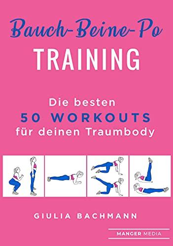 Bauch-Beine-Po Training: Die besten 50 Workouts für deinen Traumkörper