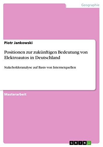 Positionen zur zukünftigen Bedeutung von Elektroautos in Deutschland: Stakeholderanalyse auf Basis von Internetquellen