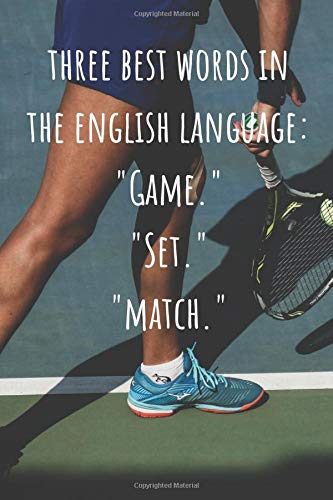 """Lined Journal and Notebook - Three Best Words In The English Language: """"Game."""" """"Set."""" """"Match."""": Tennis Notebook for School and Work"""