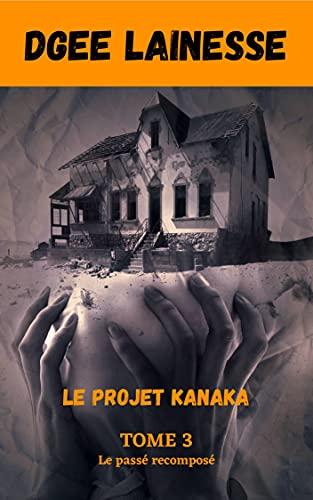 Couverture du livre Le projet Kanaka Tome 3: Le passé recomposé