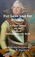 For Love and for Prussia: A Novel based on the Life of Philipp Wilhelm Sack