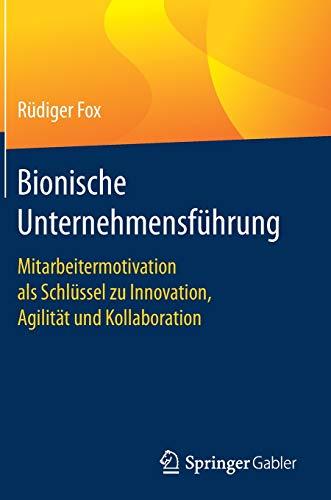 Bionische Unternehmensführung: Mitarbeitermotivation als Schlüssel zu Innovation, Agilität und Kollaboration