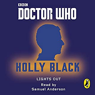 Doctor Who: Lights Out: Twelfth Doctor                   By:                                                                                                                                 Holly Black                               Narrated by:                                                                                                                                 Samuel Anderson                      Length: 49 mins     66 ratings     Overall 4.2