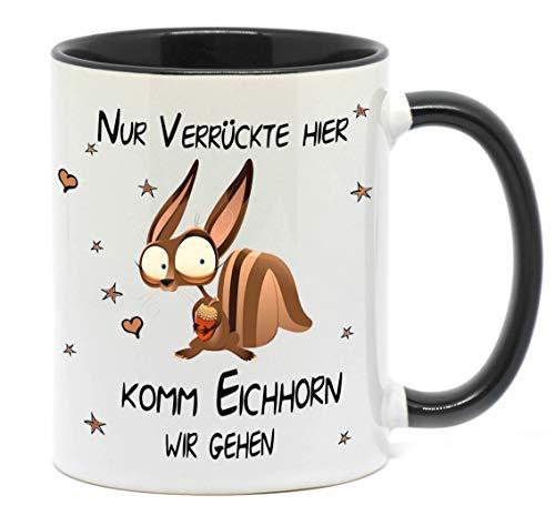 Tasse Eichhorn Nur Verrückte Hier, komm Eichhorn (Einhorn) wir gehen (Einhorn war einmal) EIN tolles Geschenk zu jedem Anlass, oder wenn du Eichhorn heißt, für Dich selbst.