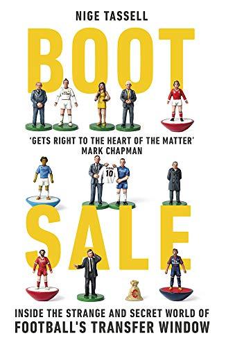Boot Sale: Inside the Strange and Secret World of Football's Transfer Window
