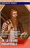 DE LA FIEVRE PUERPERALE: DEVANT L'ACADEMIE IMPERIALE DE MEDECINE DE PARIS
