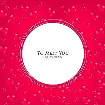 To Meet You