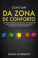 Como Sair Da Zona De Conforto: Descubra Como Sair Da Sua Zona De Conforto Para Finalmente Atingir Seus Objetivos E...