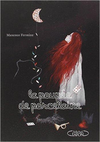 La poupée de porcelaine de Maxence Fermine ( 30 mai 2013 )
