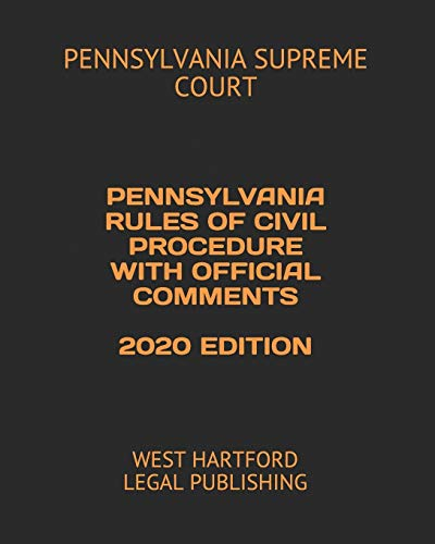 Compare Textbook Prices for PENNSYLVANIA RULES OF CIVIL PROCEDURE WITH OFFICIAL COMMENTS 2020 EDITION: WEST HARTFORD LEGAL PUBLISHING  ISBN 9798651325122 by SUPREME COURT, PENNSYLVANIA