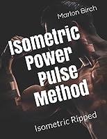 Isometric Power Pulse Method: Isometric Ripped Series