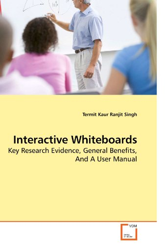Interactive Whiteboards: Key Research Evidence, General Benefits, And A User Manual