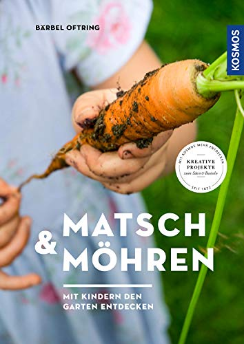 Matsch & Möhren: Mit Kindern den Garten entdecken