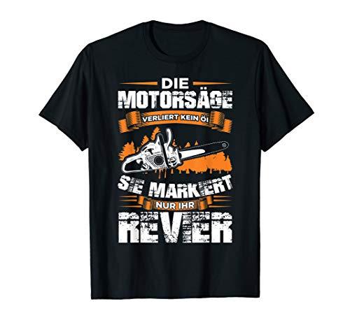 Die Motorsäge verliert kein Öl - Kettensäge Holzfäller T-Shirt