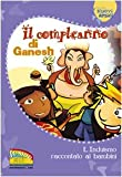 Il compleanno di Ganesh. L'induismo raccontato ai bambini. Ediz. illustrata...