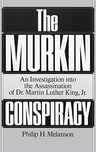 The Murkin Conspiracy: An Investigation into the Assassination of Dr. Martin Luther King, Jr. (The Assassination Of Dr Martin Luther King Jr)