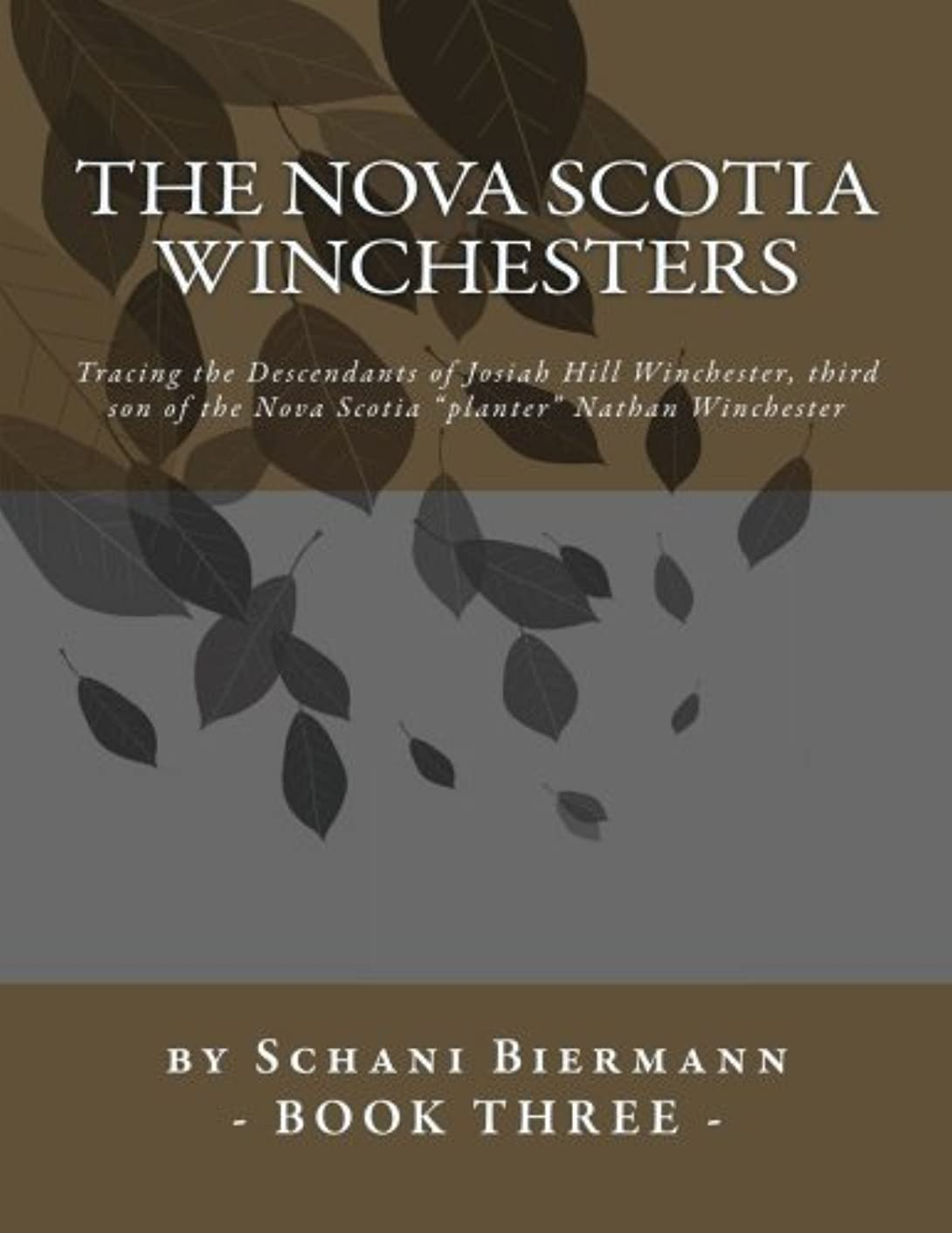 The Nova Scotia Winchesters: Tracing the Descendants of Josiah Hill Winchester, third son of the Nova Scotia