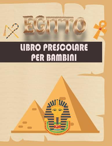EGITTO LIBRO PRESCOLARE PER BAMBINI: Libro di attività per un facile divertimento per ragazzi, ragazze e bambini piccoli (colorare, labirinti, contare, disegnare ...)