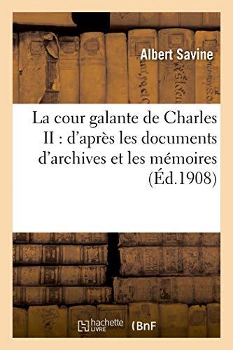La cour galante de Charles II: d'après les documents d'archives et les mémoires (Histoire)
