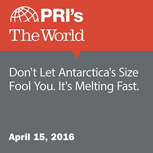 Don't Let Antarctica's Size Fool You. It's Melting Fast. audiobook cover art