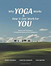 Why Yoga Works & How It Can Work For You: Based on the Teaching of T. Krishnamacharya and T.K.V. Desikachar