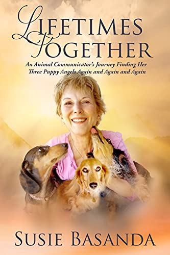 Lifetimes Together: An Animal Communicator's Journey Finding Her Three Puppy Angels Again and Again and Again (English Edition)