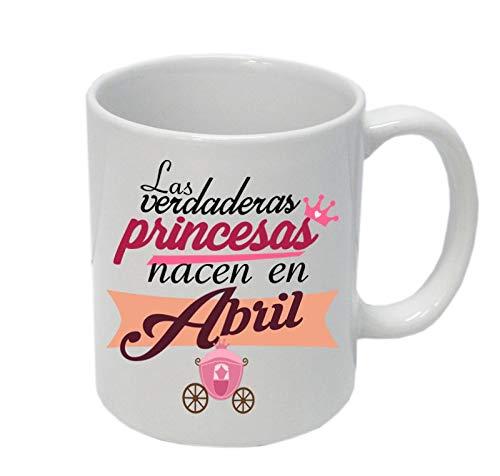 Taza '' Las verdaderas princesas nacen en abril''