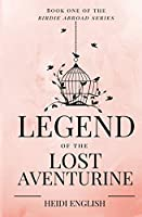 Legend of the Lost Aventurine: Book One of the Birdie Abroad Series